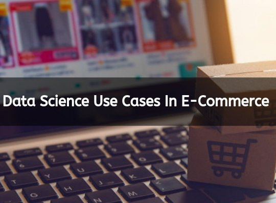 Data Science Use Cases In E-Commerce