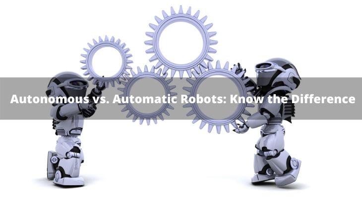 Autonomous vs. Automatic Robots Know the Difference (1)